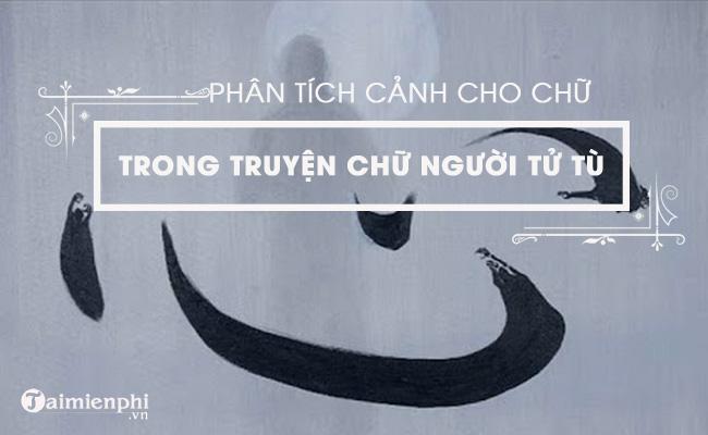 Phân tích cảnh cho chữ trong Chữ người tử tù của Nguyễn Tuân 6