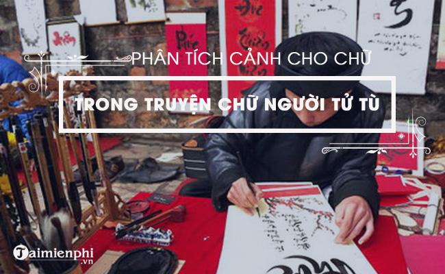 Phân tích cảnh cho chữ trong Chữ người tử tù của Nguyễn Tuân 7