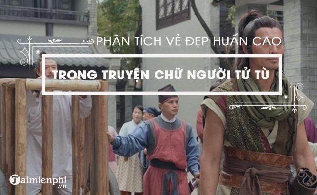Phân tích vẻ đẹp của Huấn Cao trong truyện ngắn Chữ người tử tù 3