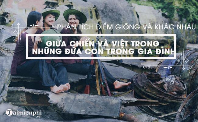Phân tích điểm giống và khác nhau giữa hai chị em Việt - Chiến trong truyện Những đứa con trong gia đình