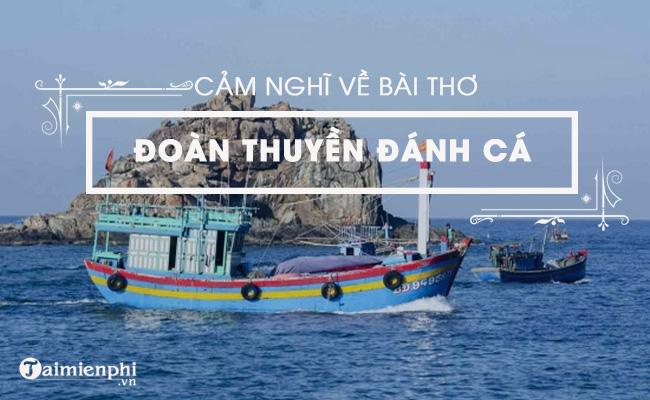 Cảm nghĩ của em sau khi học bài thơ Đoàn thuyền đánh cá của Huy Cận 4