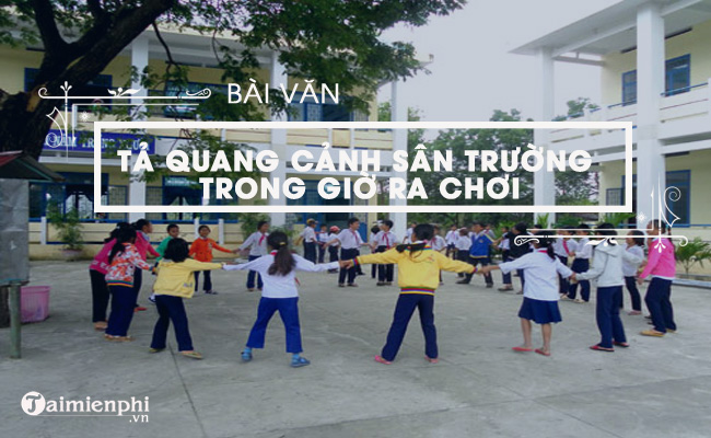 ta canh san truong em trong gio ra choi
