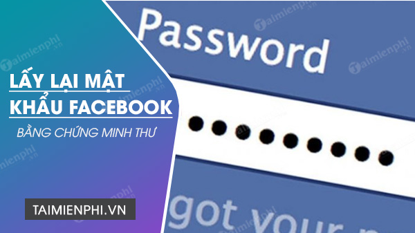 lay lai mat khau facebook bang chung minh thu