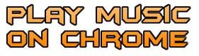 Sử dụng các tính năng chơi nhạc trên trình duyệt chrome