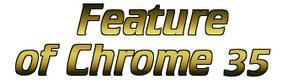 Chrome 35 và những tính năng mới
