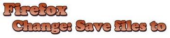 Firefox - Thay đổi thư mục chứa file Download