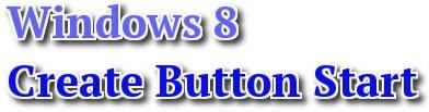 Tổng hợp các cách tạo nút Start trên Windows 8