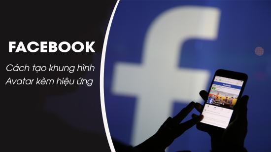 cach tao khung hinh avatar tren facebook kem hieu ung