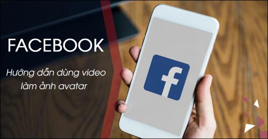dung video lam anh dai dien tren Facebook