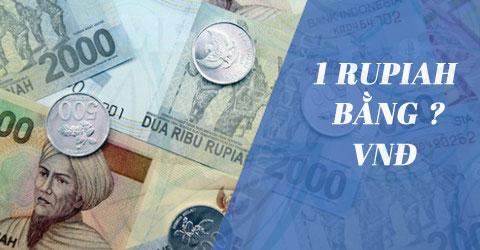 1 Rupiah Indonesia bằng bao nhiêu tiền Việt Nam VNĐ