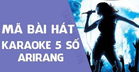 Mã bài hát Karaoke 5 số Arirang được nhiều người hát