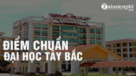 diem chuan dai hoc tay bac