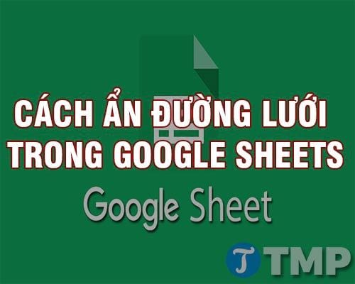 cach an duong luoi trong google sheets hide gridlines