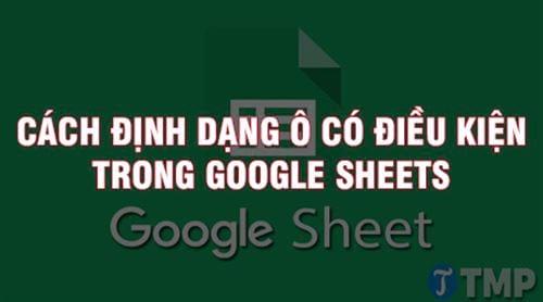 cach dinh dang o co dieu kien trong google sheets