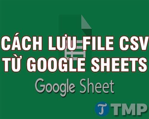 cach luu file csv tu google sheets