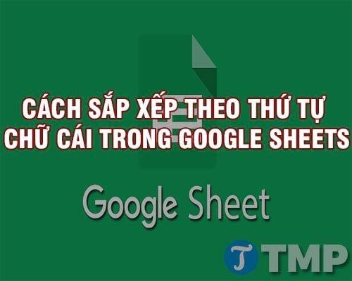 cach sap xep theo thu tu chu cai trong google sheets