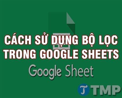 cach su dung bo loc trong google sheets