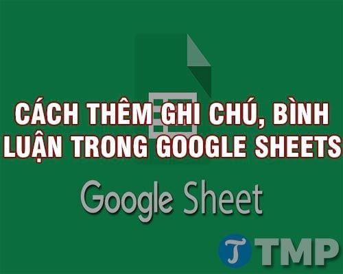 cach them ghi chu binh luan tren google sheets