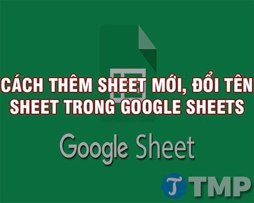 cach them sheet moi doi va dat ten cho sheet trong google sheets