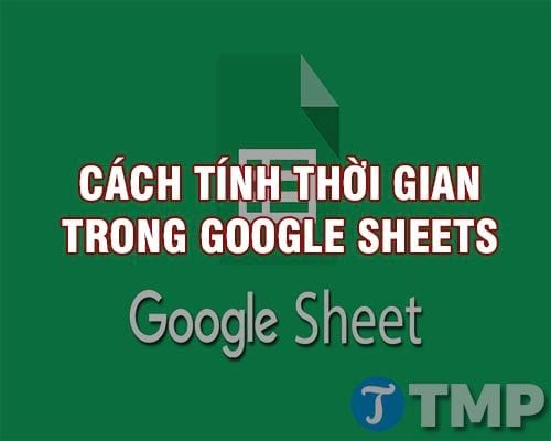 cach tinh thoi gian trong google sheets