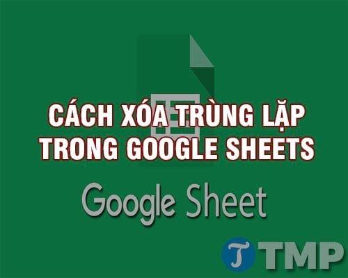 cach xoa trung lap tren google sheets noi dung du lieu duplicates