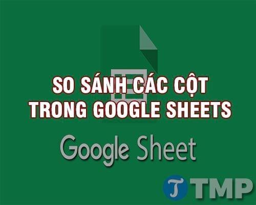 so sanh cac cot trong google sheets