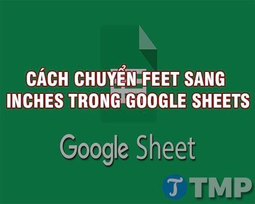 cach chuyen feet sang inches tren google sheets