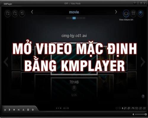 cach mo video mac dinh bang kmplayer