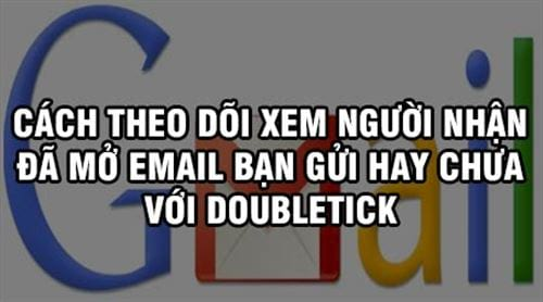 cach theo doi xem nguoi nhan da mo email ban gui hay chua