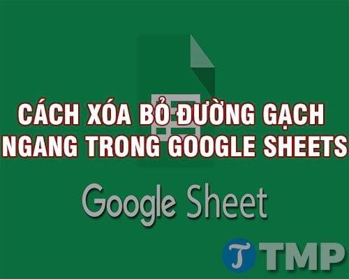 cach xoa bo gach ngang trong google sheets