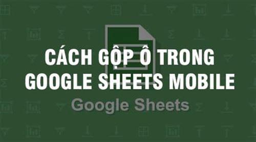 cach gop o trong google sheets