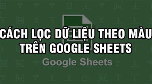 cach loc du lieu theo mau tren google sheets