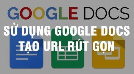 su dung google docs de tao url rut gon