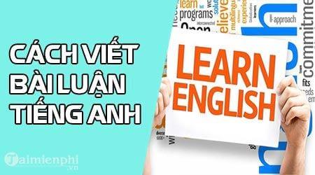 cach viet bai luan bang tieng anh english writing argument essay