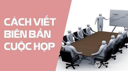 cach viet bien ban cuoc hop trinh bay ghi chep bien ban hop