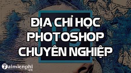 Địa chỉ học Photoshop, nơi đào tạo chỉnh sửa ảnh với Photoshop, xử lý ảnh chuyên nghiệp
