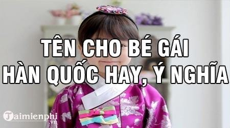 top 100 ten cho be gai tieng han quoc hay y nghia