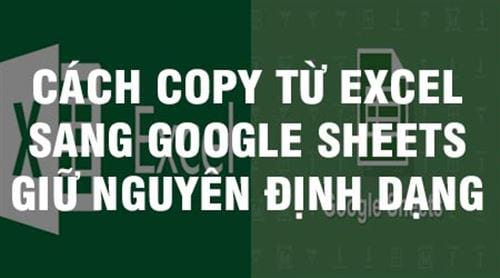 cach copy tu excel sang google sheets giu nguyen dinh dang