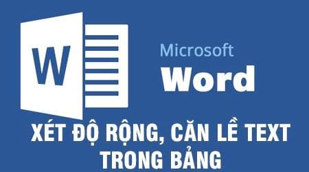 cach xet do rong can le text trong o bang cell table word