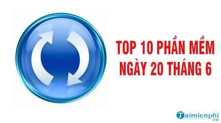 top 10 phan mem ngay 20 thang 6