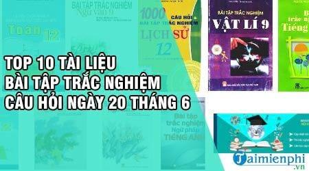 top 10 tai lieu bai tap trac nghiem cau hoi ngay 20 thang 6