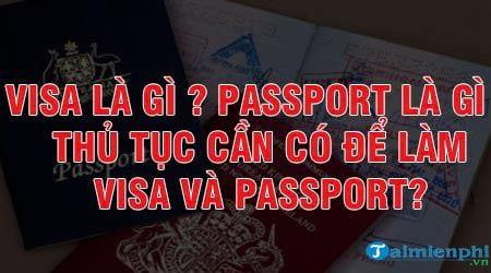 visa la gi passport la gi thu tuc can co de lam visa va passport