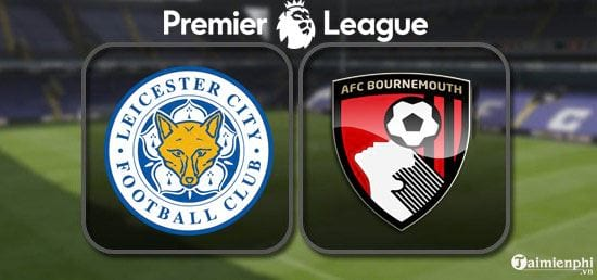 xem truc tiep leicester city voi afc bournemouth o dau