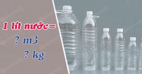 1 lít nước bằng bao nhiêu m3, bao nhiêu kg?