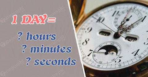 1 ngày có bao nhiêu giờ, giây, phút