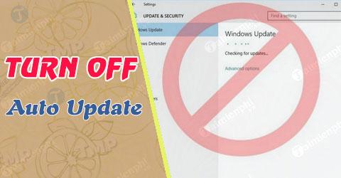 Cách tắt update Windows 10, chặn cập nhật Win 10