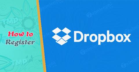 Đăng ký Dropbox, tải và lưu file trực tuyến miễn phí