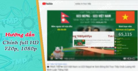 cach chinh xem full hd 720p 1080p youtube kenh xoilac tv