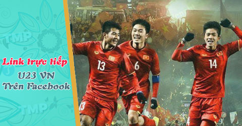 link to watch the live stream of u23 viet nam on facebook