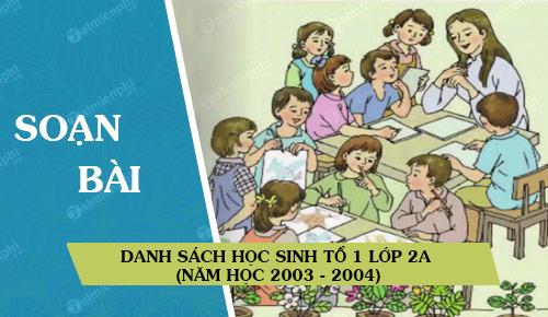 soan bai danh sach hoc sinh to 1 lop 2a nam hoc 2003 2004